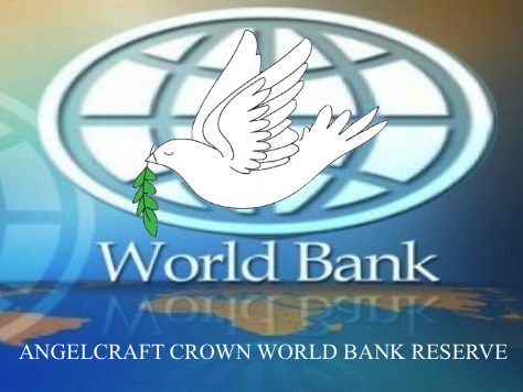 (World Bank) ™ Angelcraft Crown World Bank Reserve © all rights resrved ® Gods Holy Spirit and Principe Jose Maria Chavira MS.